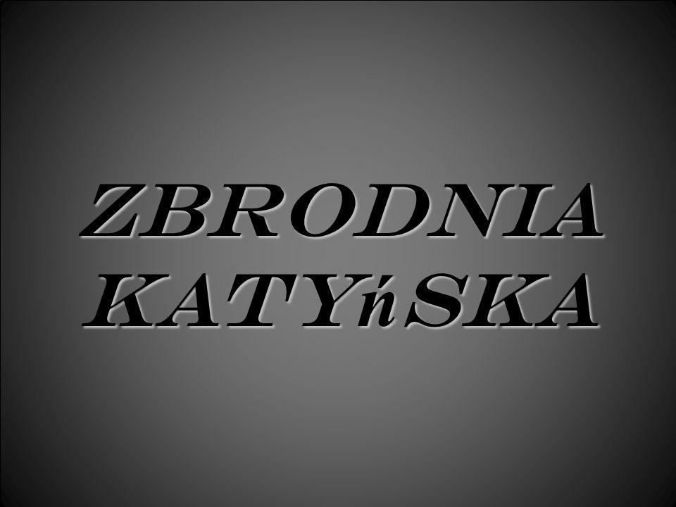 Las katyński Z brodnia katyńska (w Polsce określenie równoznaczne ze słowem Katyń i las katyński) – wymordowanie na mocy decyzji Biura Politycznego KC WKP(b) z 5 marca 1940 r.