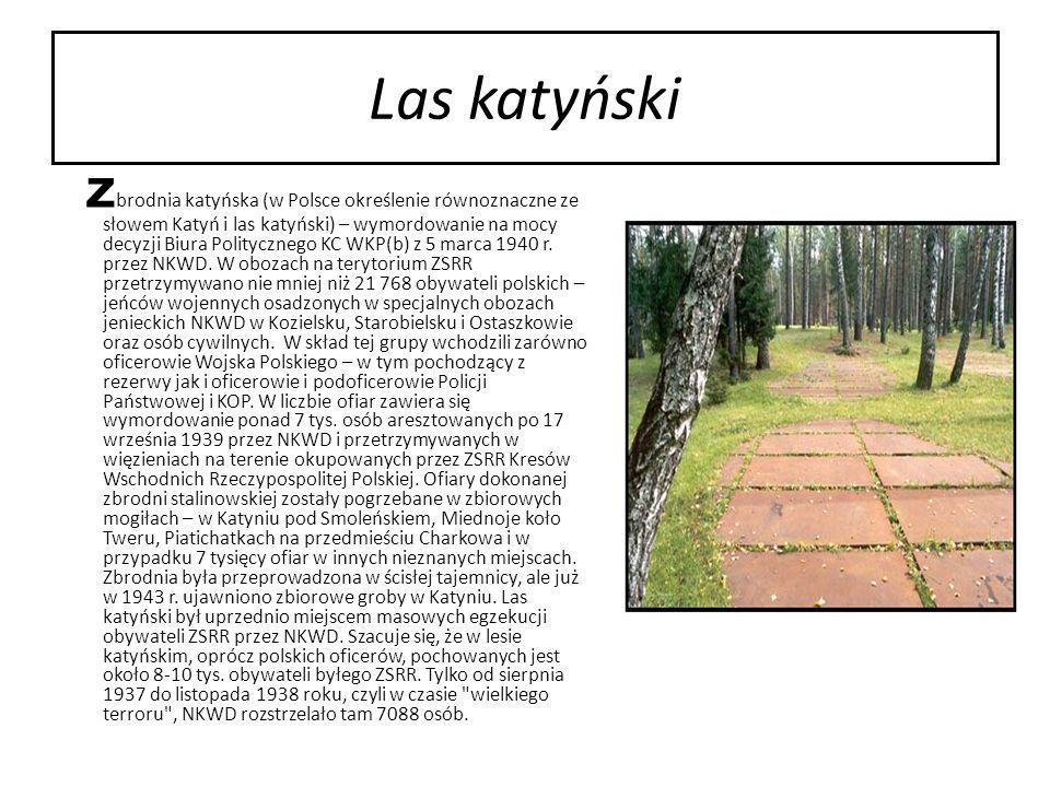 Las katyński Z brodnia katyńska (w Polsce określenie równoznaczne ze słowem Katyń i las katyński) – wymordowanie na mocy decyzji Biura Politycznego KC