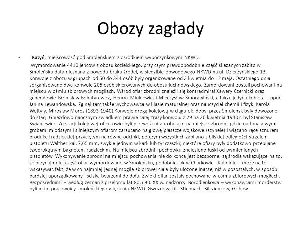 Obozy zagłady Katyń, miejscowość pod Smoleńskiem z ośrodkiem wypoczynkowym NKWD. Wymordowanie 4410 jeńców z obozu kozielskiego, przy czym prawdopodobn