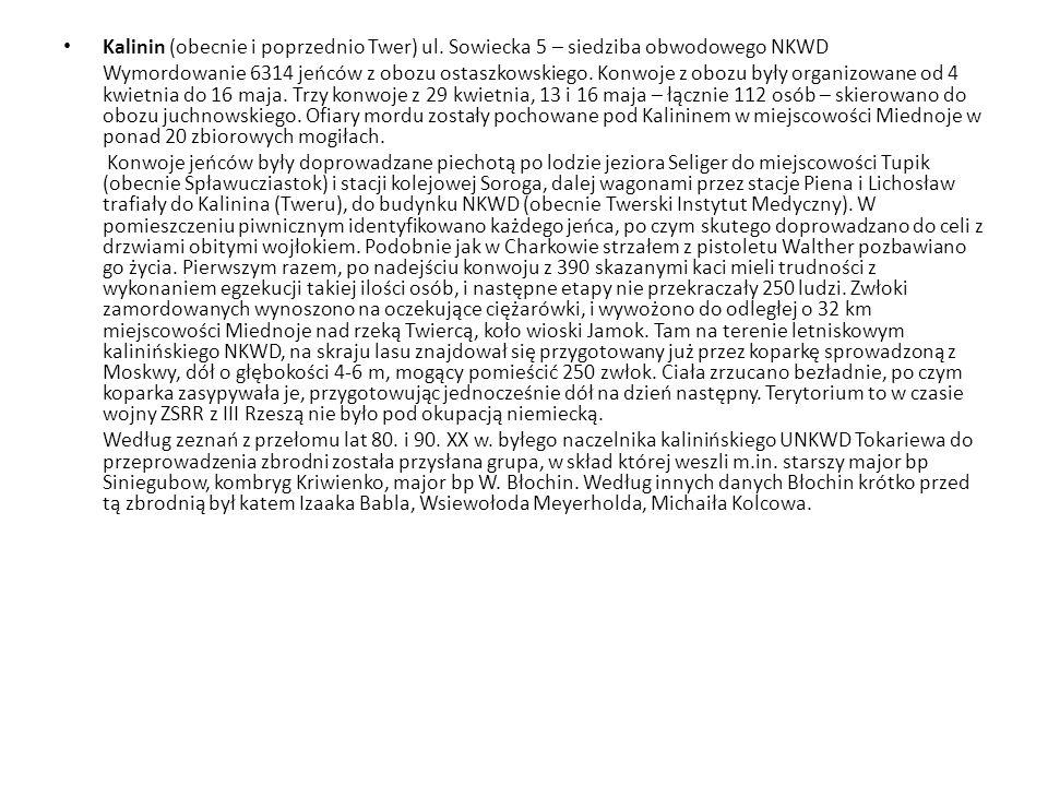 Kalinin (obecnie i poprzednio Twer) ul. Sowiecka 5 – siedziba obwodowego NKWD Wymordowanie 6314 jeńców z obozu ostaszkowskiego. Konwoje z obozu były o