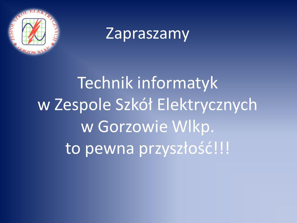 Technik informatyk w Zespole Szkół Elektrycznych w Gorzowie Wlkp. to pewna przyszłość!!! Zapraszamy