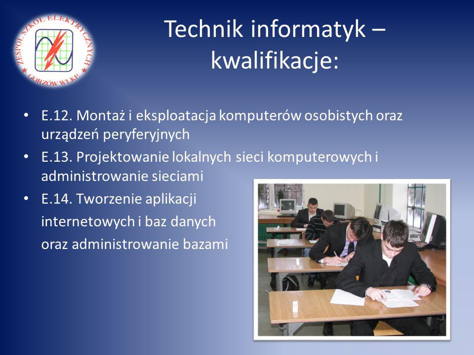 Technik informatyk – kwalifikacje: E.12. Montaż i eksploatacja komputerów osobistych oraz urządzeń peryferyjnych E.13. Projektowanie lokalnych sieci k