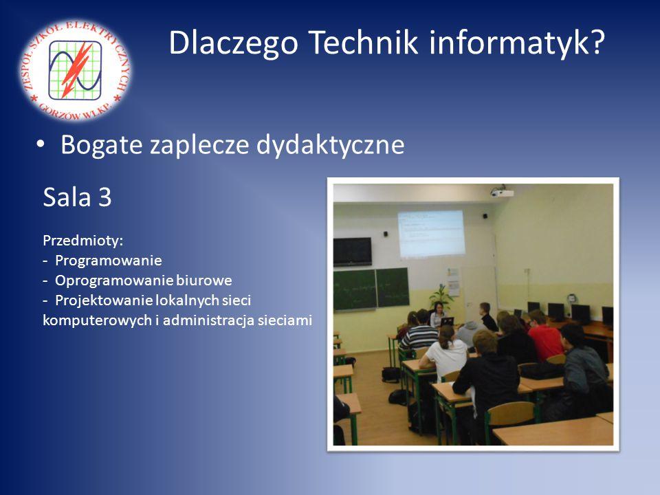 Dlaczego Technik informatyk? Bogate zaplecze dydaktyczne Sala 3 Przedmioty: - Programowanie - Oprogramowanie biurowe - Projektowanie lokalnych sieci k