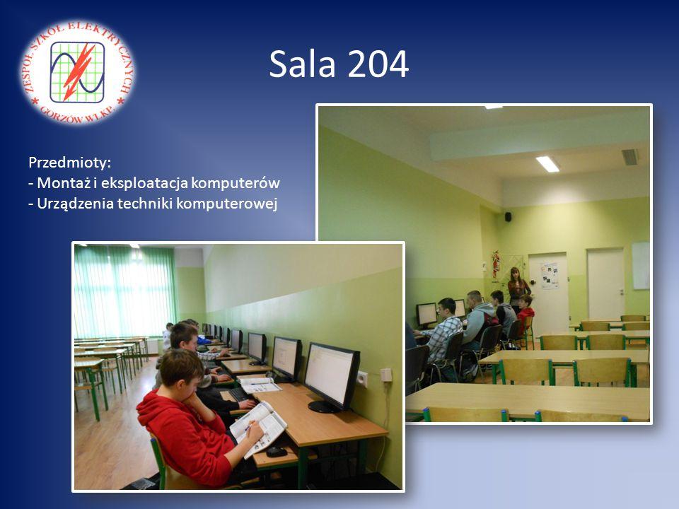Sala 204 Przedmioty: - Montaż i eksploatacja komputerów - Urządzenia techniki komputerowej