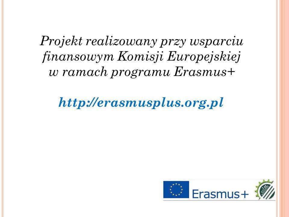 Projekt realizowany przy wsparciu finansowym Komisji Europejskiej w ramach programu Erasmus+ http://erasmusplus.org.pl