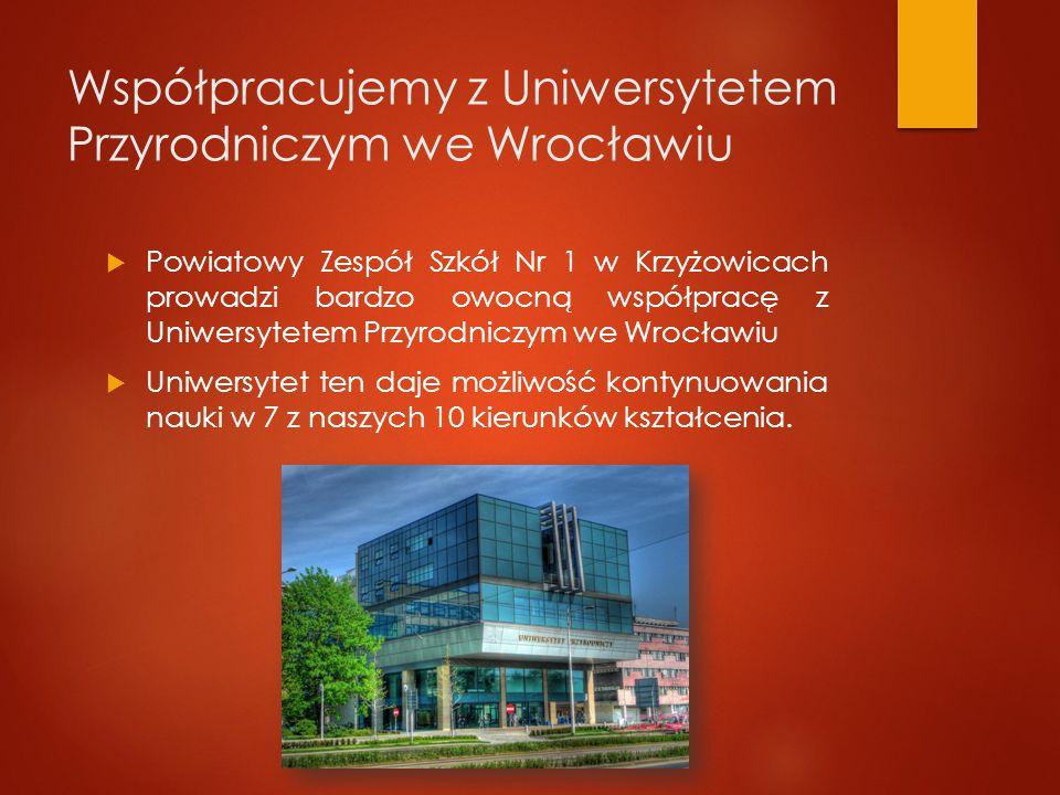 Współpracujemy z Uniwersytetem Przyrodniczym we Wrocławiu  Powiatowy Zespół Szkół Nr 1 w Krzyżowicach prowadzi bardzo owocną współpracę z Uniwersytetem Przyrodniczym we Wrocławiu  Uniwersytet ten daje możliwość kontynuowania nauki w 7 z naszych 10 kierunków kształcenia.