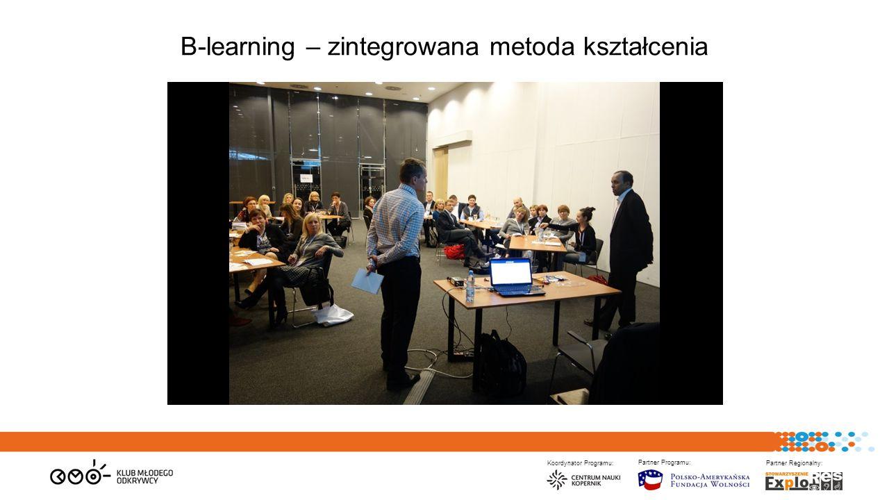 Koordynator Programu: Partner Programu: Partner Regionalny: B-learning – zintegrowana metoda kształcenia