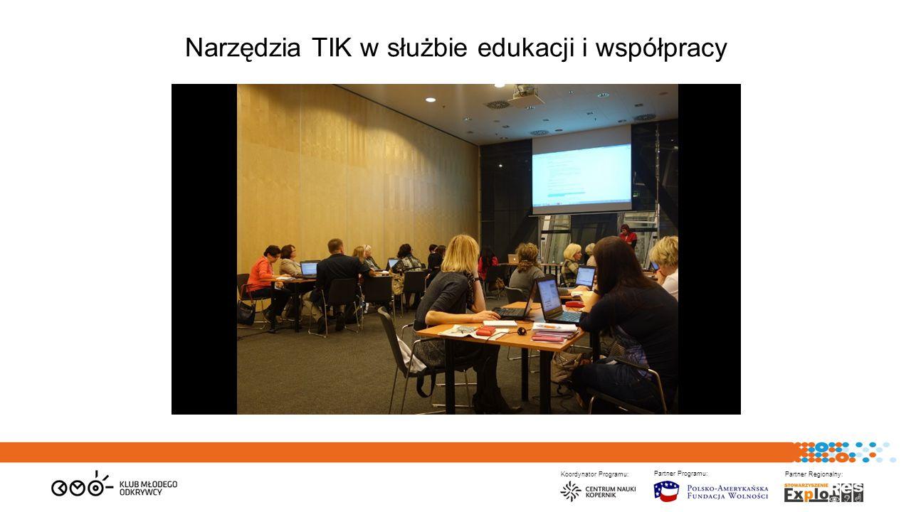 Koordynator Programu: Partner Programu: Partner Regionalny: Narzędzia TIK w służbie edukacji i współpracy