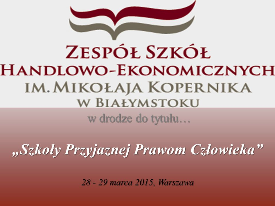 """w drodze do tytułu… """"Szkoły Przyjaznej Prawom Człowieka 28 - 29 marca 2015, Warszawa"""