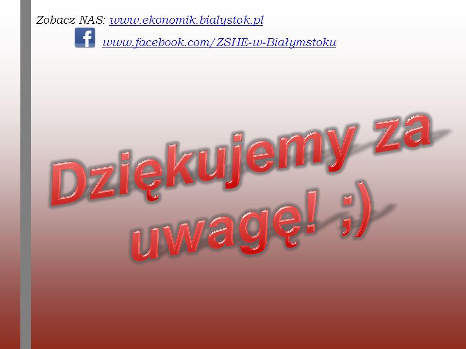 Zobacz NAS: www.ekonomik.bialystok.plwww.ekonomik.bialystok.pl www.facebook.com/ZSHE-w-Białymstoku