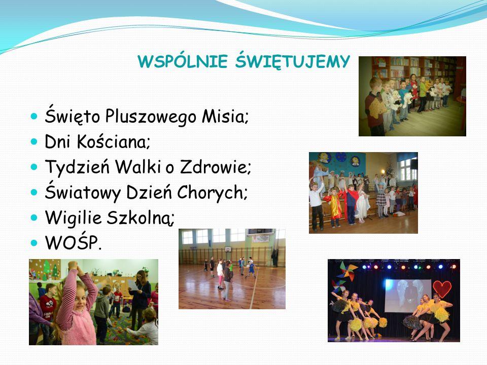 WSPÓLNIE ŚWIĘTUJEMY Święto Pluszowego Misia; Dni Kościana; Tydzień Walki o Zdrowie; Światowy Dzień Chorych; Wigilie Szkolną; WOŚP.