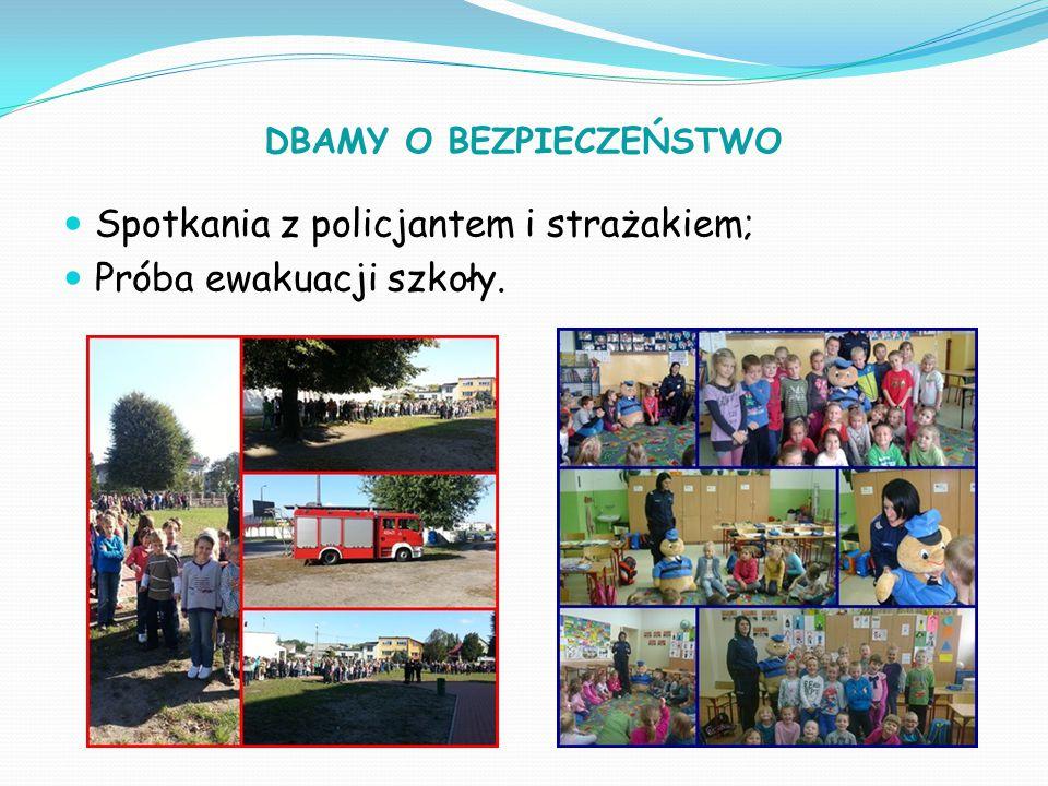 DBAMY O BEZPIECZEŃSTWO Spotkania z policjantem i strażakiem; Próba ewakuacji szkoły.