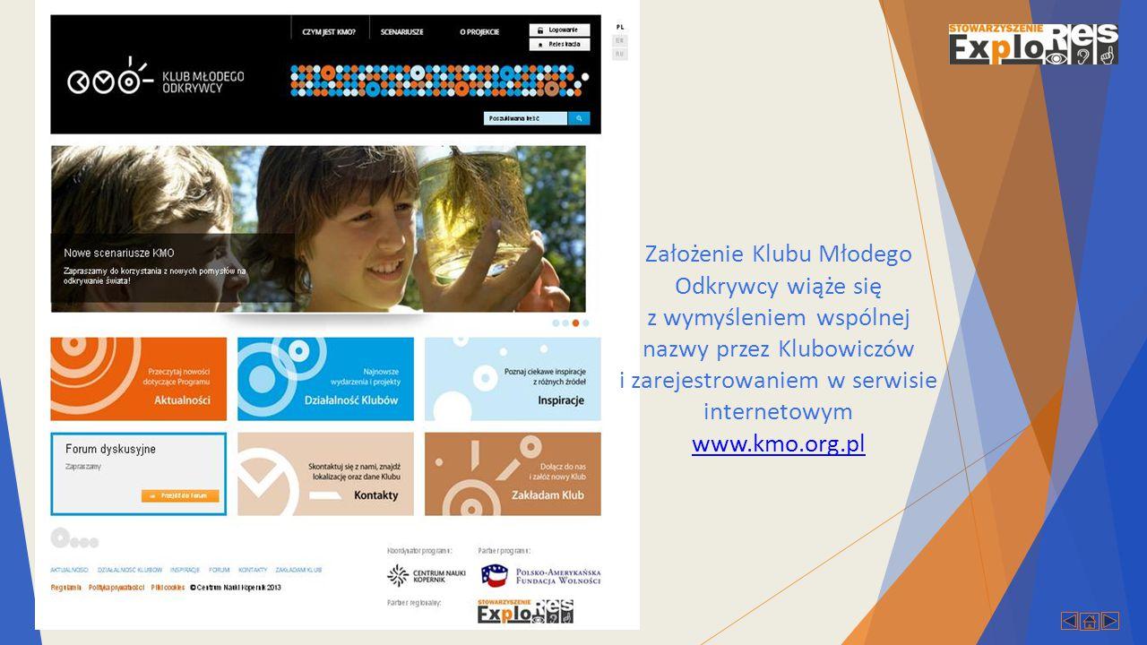 Założenie Klubu Młodego Odkrywcy wiąże się z wymyśleniem wspólnej nazwy przez Klubowiczów i zarejestrowaniem w serwisie internetowym www.kmo.org.pl www.kmo.org.pl