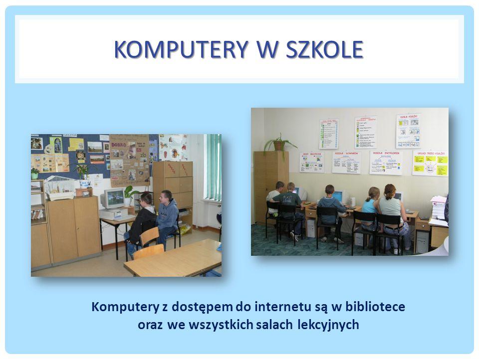 KOMPUTERY W SZKOLE Komputery z dostępem do internetu są w bibliotece oraz we wszystkich salach lekcyjnych