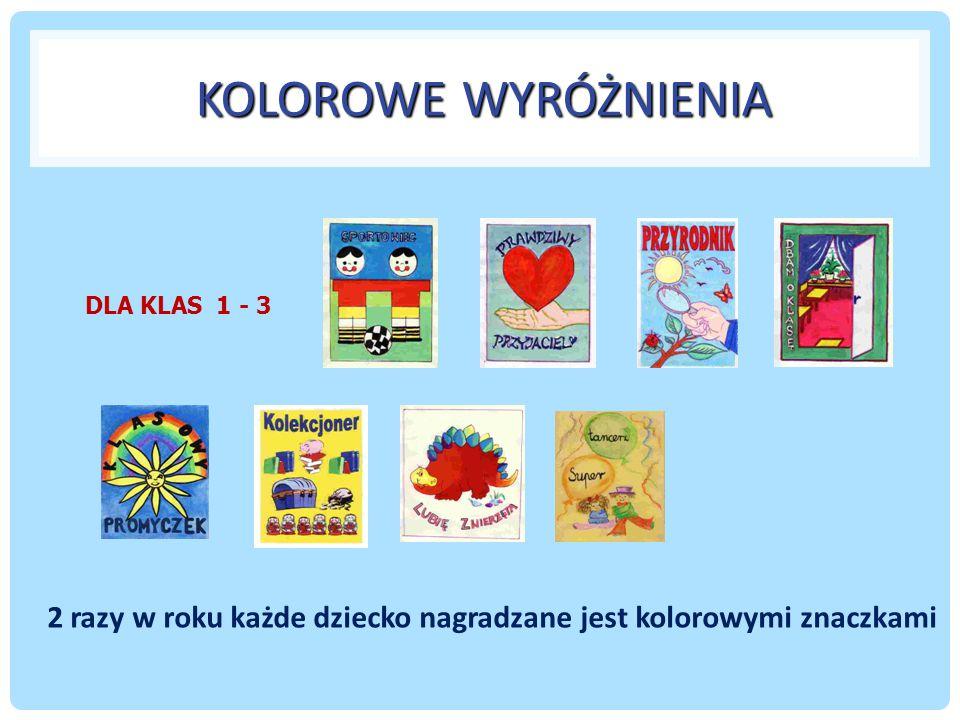 KOLOROWE WYRÓŻNIENIA KOLOROWE WYRÓŻNIENIA 2 razy w roku każde dziecko nagradzane jest kolorowymi znaczkami DLA KLAS 1 - 3