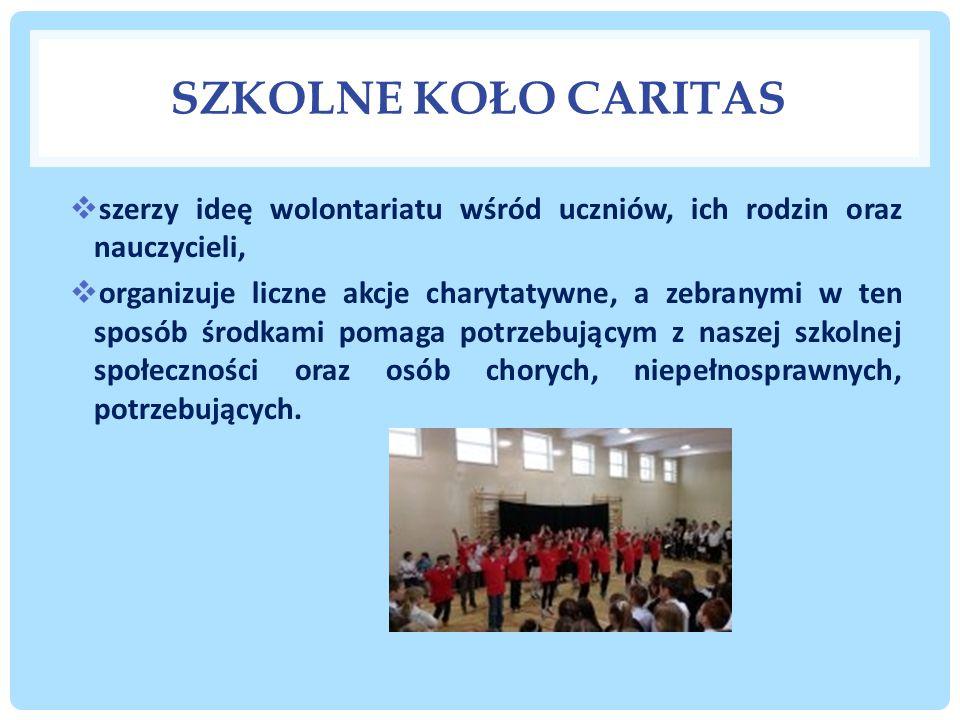 SZKOLNE KOŁO CARITAS  szerzy ideę wolontariatu wśród uczniów, ich rodzin oraz nauczycieli,  organizuje liczne akcje charytatywne, a zebranymi w ten sposób środkami pomaga potrzebującym z naszej szkolnej społeczności oraz osób chorych, niepełnosprawnych, potrzebujących.