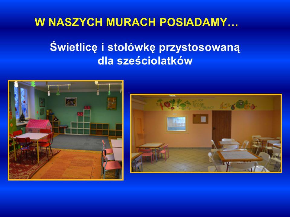 W NASZYCH MURACH POSIADAMY… Świetlicę i stołówkę przystosowaną dla sześciolatków