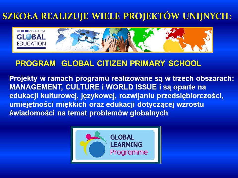 Projekty w ramach programu realizowane są w trzech obszarach: MANAGEMENT, CULTURE i WORLD ISSUE i są oparte na edukacji kulturowej, językowej, rozwijaniu przedsiębiorczości, umiejętności miękkich oraz edukacji dotyczącej wzrostu świadomości na temat problemów globalnych SZKOŁA REALIZUJE WIELE PROJEKTÓW UNIJNYCH: PROGRAM GLOBAL CITIZEN PRIMARY SCHOOL
