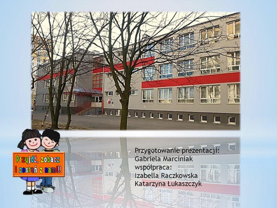 Przygotowanie prezentacji: Gabriela Marciniak współpraca: Izabella Raczkowska Katarzyna Łukaszczyk
