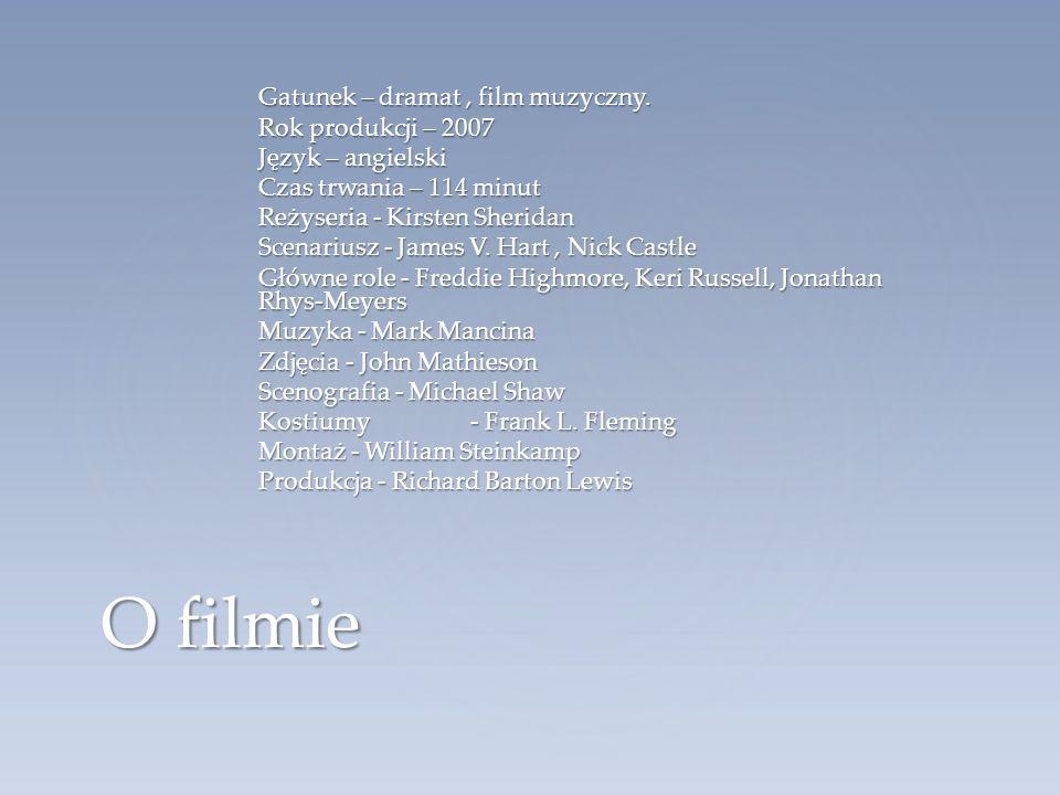 Gatunek – dramat, film muzyczny. Rok produkcji – 2007 Język – angielski Czas trwania – 114 minut Reżyseria - Kirsten Sheridan Scenariusz - James V. Ha