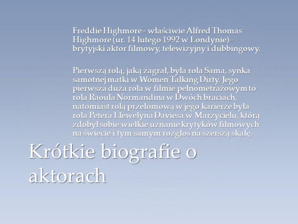 Freddie Highmore - właściwie Alfred Thomas Highmore (ur. 14 lutego 1992 w Londynie) – brytyjski aktor filmowy, telewizyjny i dubbingowy. Pierwszą rolą
