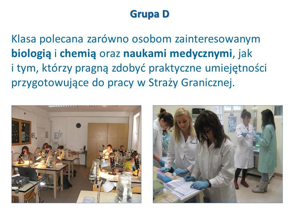 Grupa D Klasa polecana zarówno osobom zainteresowanym biologią i chemią oraz naukami medycznymi, jak i tym, którzy pragną zdobyć praktyczne umiejętnoś