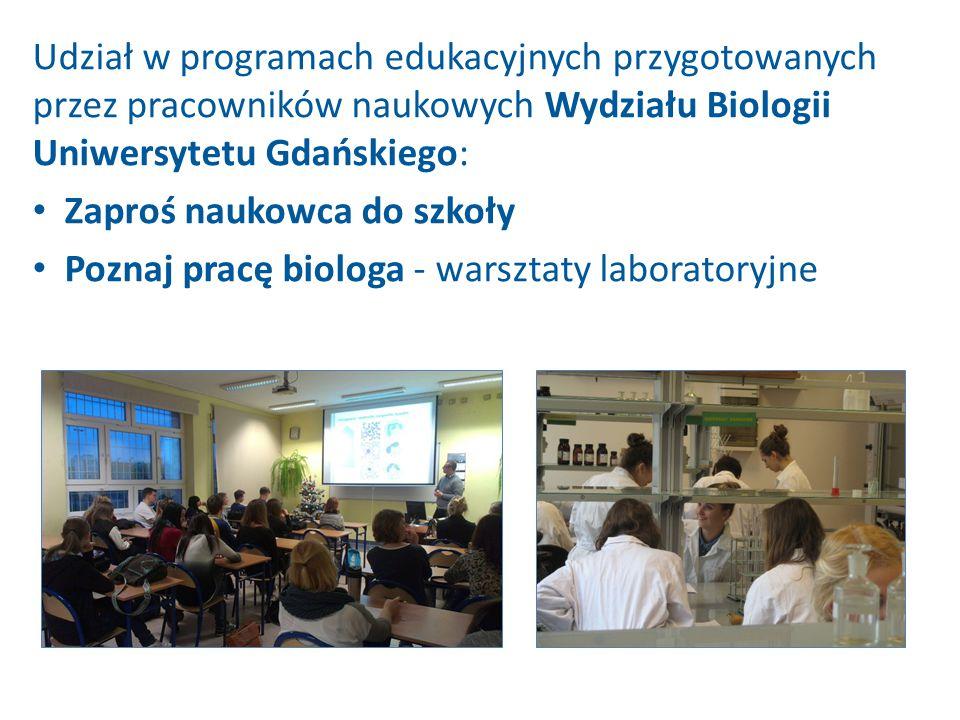 Udział w programach edukacyjnych przygotowanych przez pracowników naukowych Wydziału Biologii Uniwersytetu Gdańskiego: Zaproś naukowca do szkoły Pozna