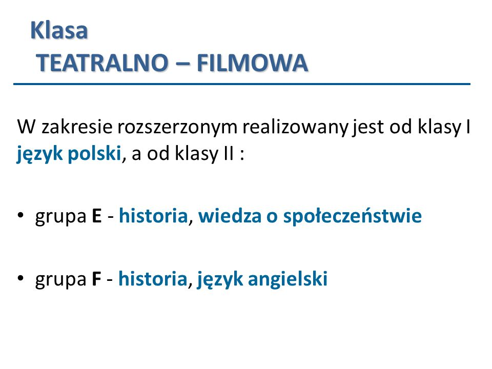 Klasa TEATRALNO – FILMOWA W zakresie rozszerzonym realizowany jest od klasy I język polski, a od klasy II : grupa E - historia, wiedza o społeczeństwi