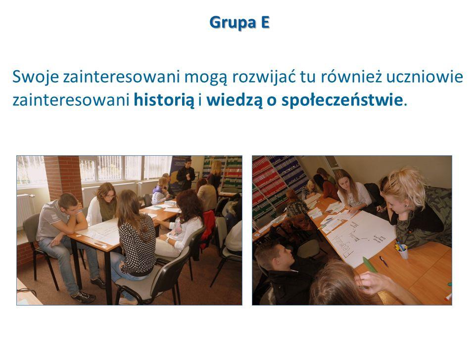 Swoje zainteresowani mogą rozwijać tu również uczniowie zainteresowani historią i wiedzą o społeczeństwie. Grupa E