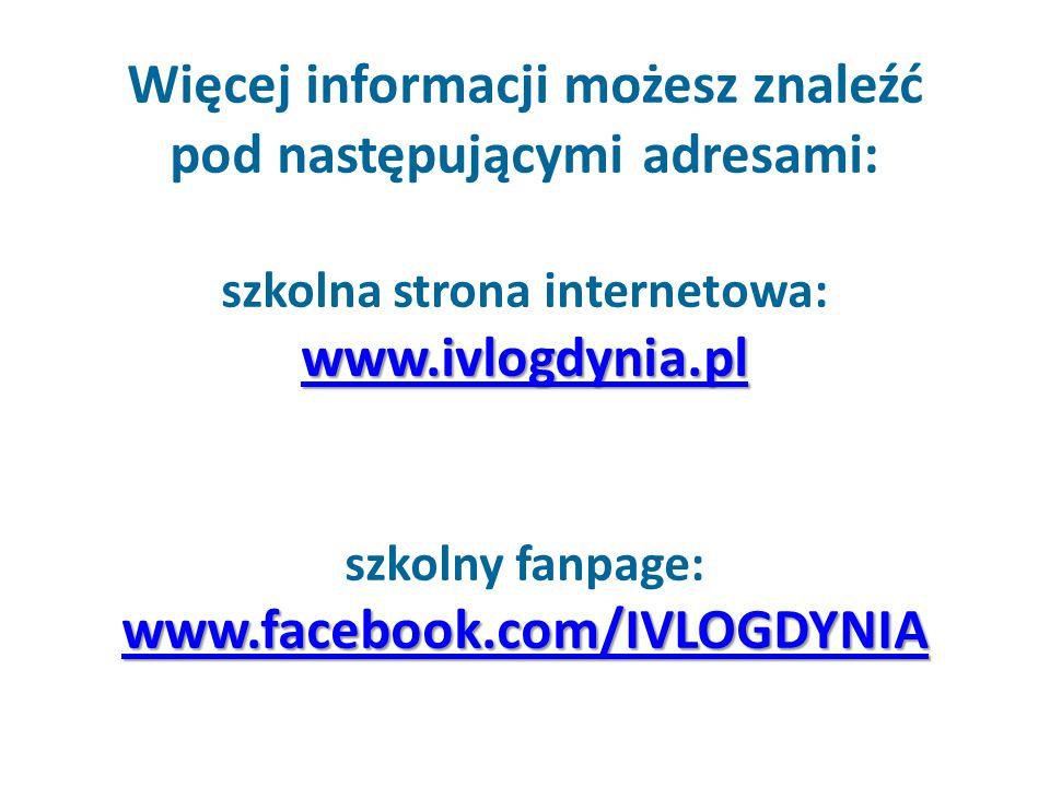 Więcej informacji możesz znaleźć pod następującymi adresami: szkolna strona internetowa: www.ivlogdynia.pl szkolny fanpage: www.facebook.com/IVLOGDYNI
