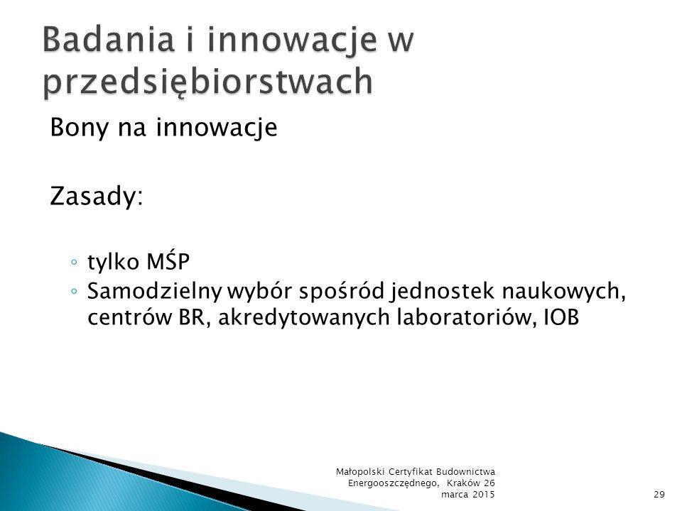 Bony na innowacje Zasady: ◦ tylko MŚP ◦ Samodzielny wybór spośród jednostek naukowych, centrów BR, akredytowanych laboratoriów, IOB Małopolski Certyfi