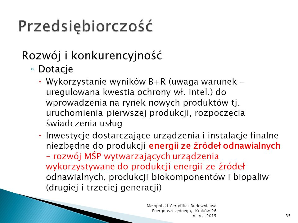 Rozwój i konkurencyjność ◦ Dotacje  Wykorzystanie wyników B+R (uwaga warunek – uregulowana kwestia ochrony wł. intel.) do wprowadzenia na rynek nowyc