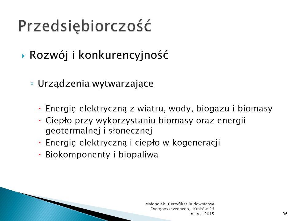  Rozwój i konkurencyjność ◦ Urządzenia wytwarzające  Energię elektryczną z wiatru, wody, biogazu i biomasy  Ciepło przy wykorzystaniu biomasy oraz