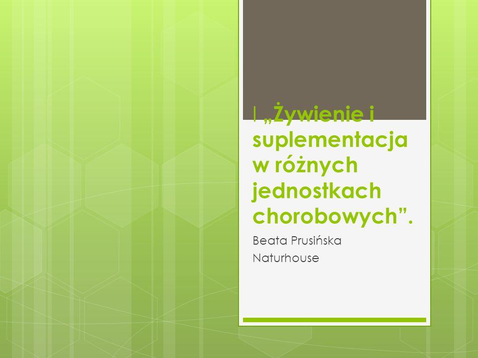 """I """"Żywienie i suplementacja w różnych jednostkach chorobowych"""". Beata Prusińska Naturhouse"""