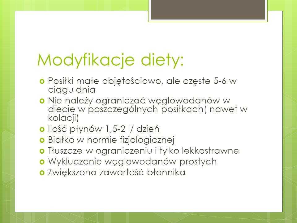 Modyfikacje diety:  Posiłki małe objętościowo, ale częste 5-6 w ciągu dnia  Nie należy ograniczać węglowodanów w diecie w poszczególnych posiłkach(