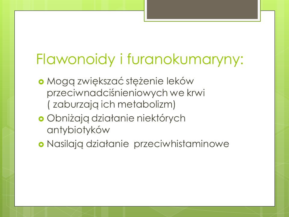 Flawonoidy i furanokumaryny:  Mogą zwiększać stężenie leków przeciwnadciśnieniowych we krwi ( zaburzają ich metabolizm)  Obniżają działanie niektóry