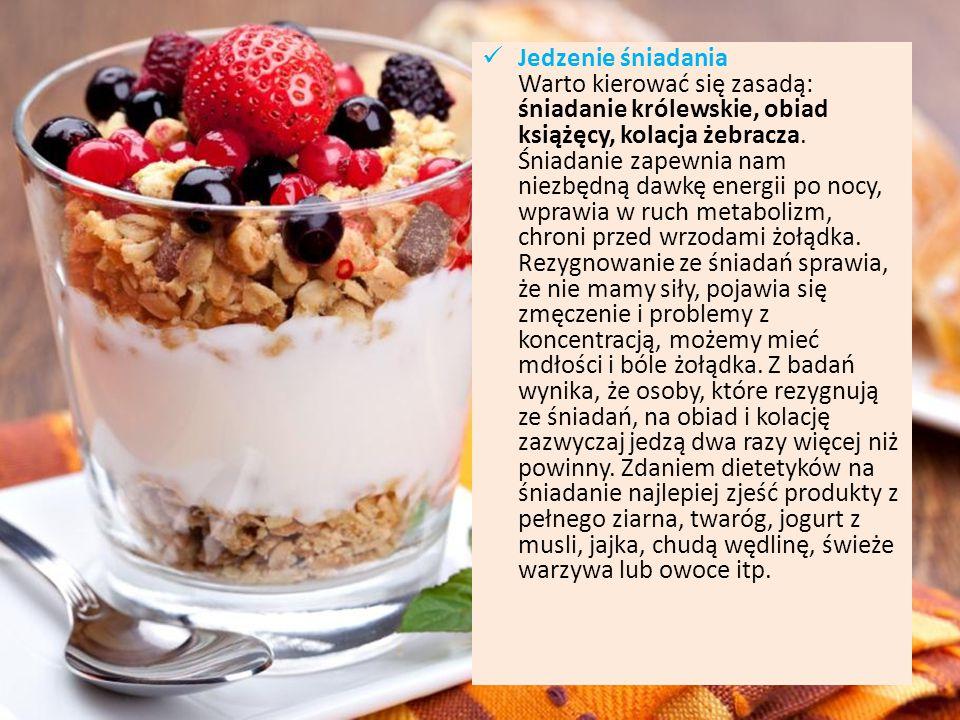 Jedzenie śniadania Warto kierować się zasadą: śniadanie królewskie, obiad książęcy, kolacja żebracza. Śniadanie zapewnia nam niezbędną dawkę energii p