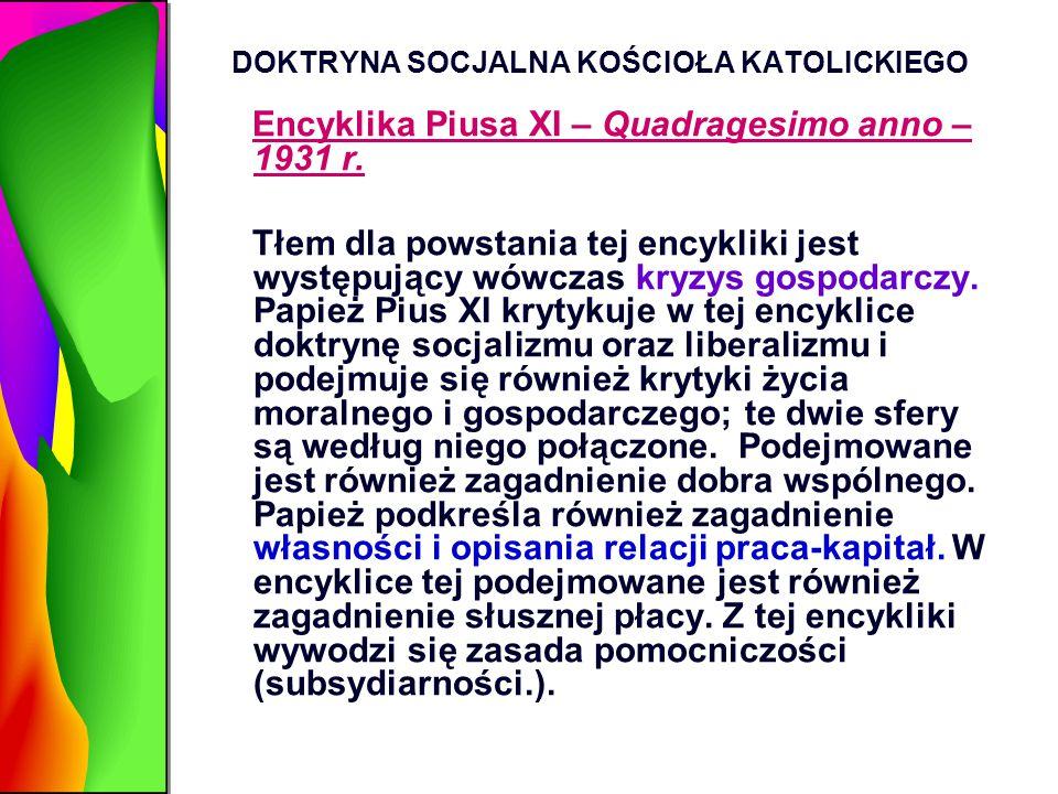 DOKTRYNA SOCJALNA KOŚCIOŁA KATOLICKIEGO Encyklika Piusa XI – Quadragesimo anno – 1931 r. Tłem dla powstania tej encykliki jest występujący wówczas kry