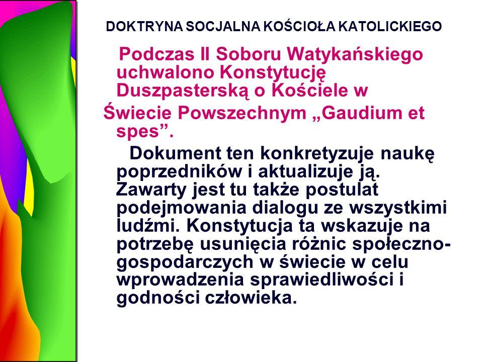 """DOKTRYNA SOCJALNA KOŚCIOŁA KATOLICKIEGO Podczas II Soboru Watykańskiego uchwalono Konstytucję Duszpasterską o Kościele w Świecie Powszechnym """"Gaudium"""