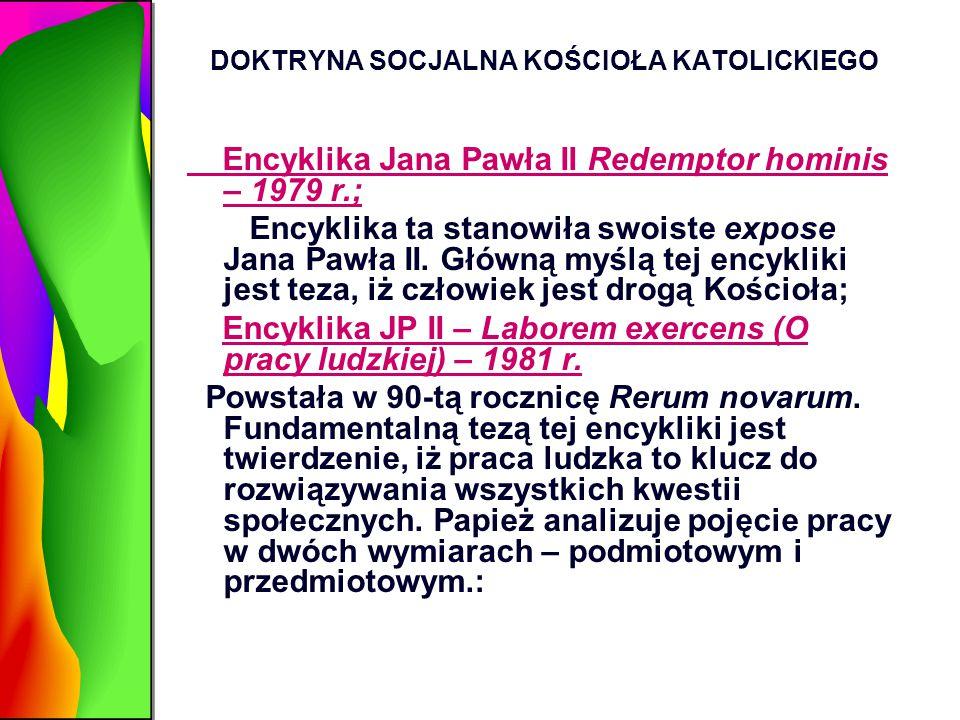 DOKTRYNA SOCJALNA KOŚCIOŁA KATOLICKIEGO Encyklika Jana Pawła II Redemptor hominis – 1979 r.; Encyklika ta stanowiła swoiste expose Jana Pawła II. Głów