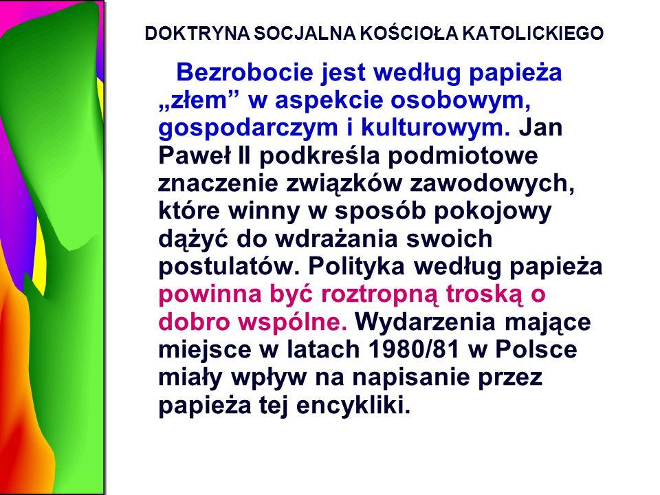 """DOKTRYNA SOCJALNA KOŚCIOŁA KATOLICKIEGO Bezrobocie jest według papieża """"złem"""" w aspekcie osobowym, gospodarczym i kulturowym. Jan Paweł II podkreśla p"""