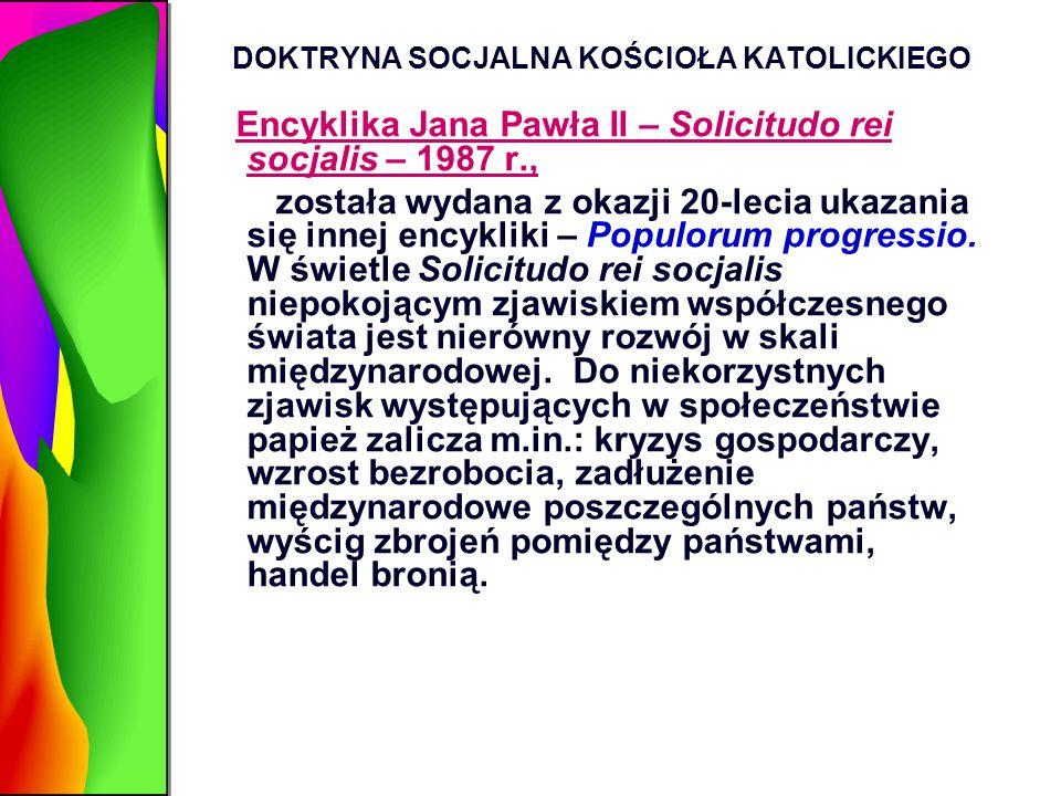 DOKTRYNA SOCJALNA KOŚCIOŁA KATOLICKIEGO Encyklika Jana Pawła II – Solicitudo rei socjalis – 1987 r., została wydana z okazji 20-lecia ukazania się inn
