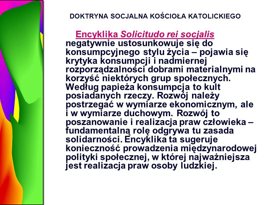 DOKTRYNA SOCJALNA KOŚCIOŁA KATOLICKIEGO Encyklika Solicitudo rei socjalis negatywnie ustosunkowuje się do konsumpcyjnego stylu życia – pojawia się kry