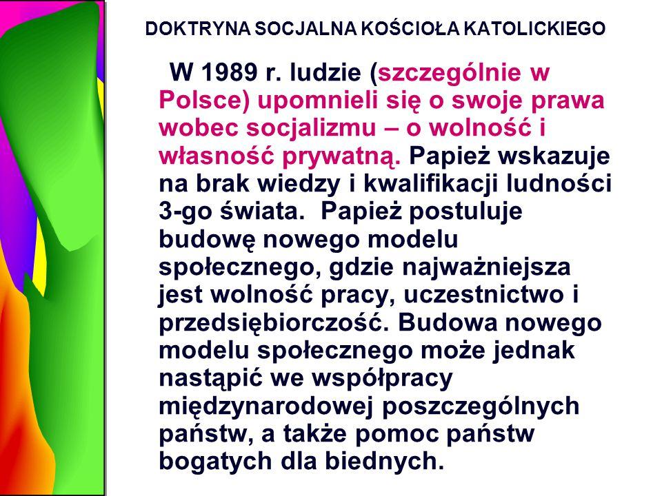 DOKTRYNA SOCJALNA KOŚCIOŁA KATOLICKIEGO W 1989 r. ludzie (szczególnie w Polsce) upomnieli się o swoje prawa wobec socjalizmu – o wolność i własność pr