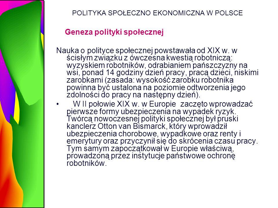 POLITYKA SPOŁECZNO EKONOMICZNA W POLSCE Geneza polityki społecznej Nauka o polityce społecznej powstawała od XIX w. w ścisłym związku z ówczesna kwest