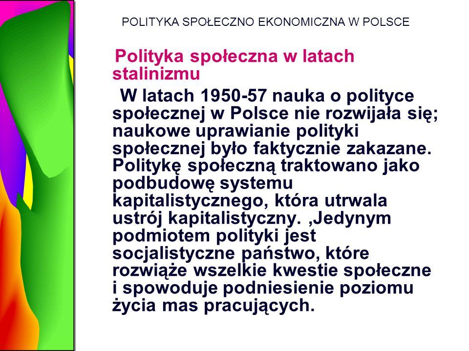 POLITYKA SPOŁECZNO EKONOMICZNA W POLSCE Polityka społeczna w latach stalinizmu W latach 1950-57 nauka o polityce społecznej w Polsce nie rozwijała się