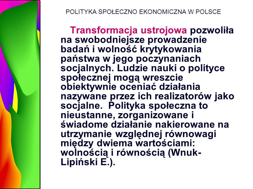 POLITYKA SPOŁECZNO EKONOMICZNA W POLSCE Transformacja ustrojowa pozwoliła na swobodniejsze prowadzenie badań i wolność krytykowania państwa w jego poc
