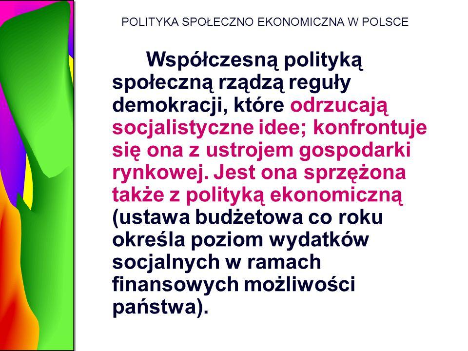 POLITYKA SPOŁECZNO EKONOMICZNA W POLSCE Współczesną polityką społeczną rządzą reguły demokracji, które odrzucają socjalistyczne idee; konfrontuje się