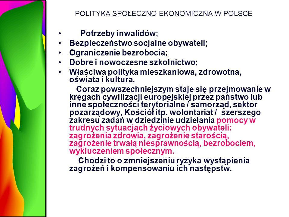 POLITYKA SPOŁECZNO EKONOMICZNA W POLSCE Potrzeby inwalidów; Bezpieczeństwo socjalne obywateli; Ograniczenie bezrobocia; Dobre i nowoczesne szkolnictwo