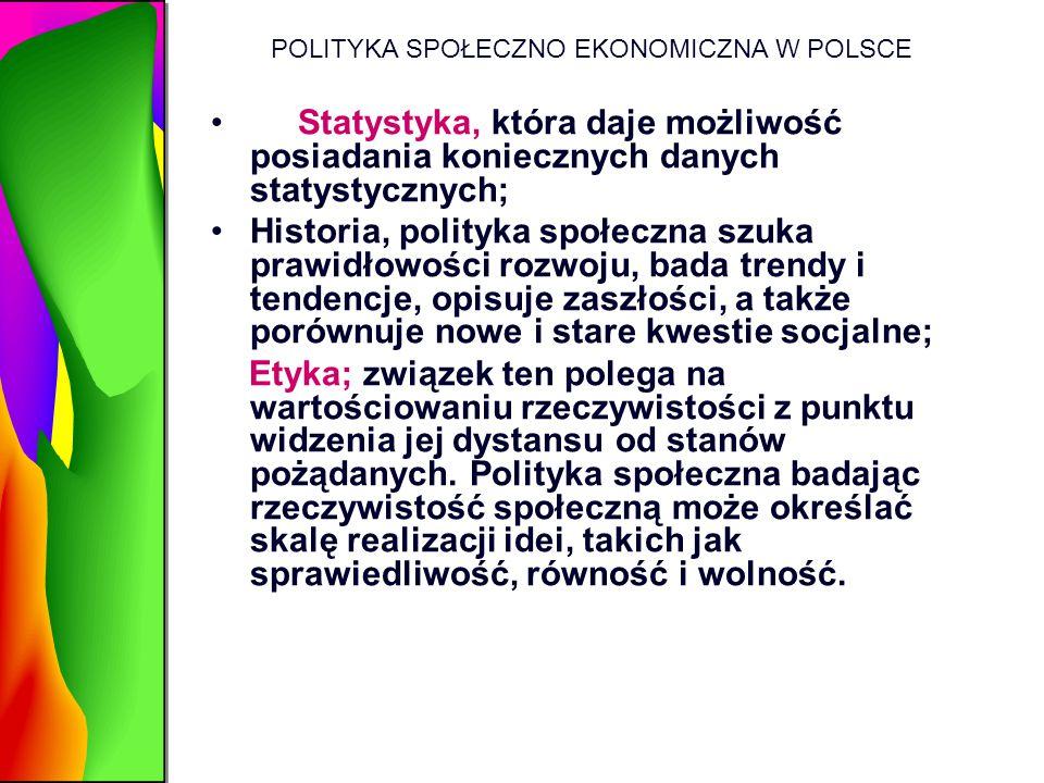 POLITYKA SPOŁECZNO EKONOMICZNA W POLSCE Statystyka, która daje możliwość posiadania koniecznych danych statystycznych; Historia, polityka społeczna sz